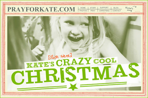 full info on Kate's Crazy Christmas will be up soon at PrayForKate.com